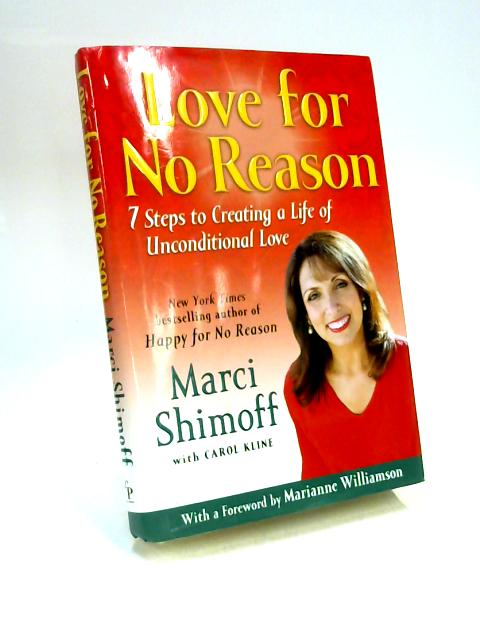 Love for No Reason: 7 Steps to Creating a Life of Unconditional Love by Marci Shimoff