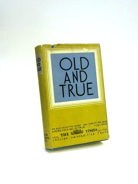 Old And True An Extemporary Anthology 1939-1945 by Unknown