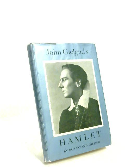 John Gielgud's Hamlet: A Record of Performance by Rosamond Gilder