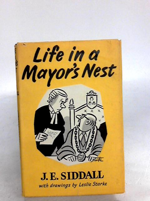 Life In A Mayor's Nest by Siddall, J. E.