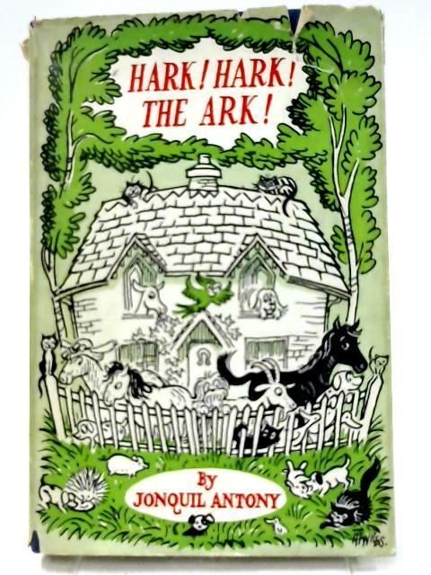 Hark Hark The ark by Antony, Jonquil