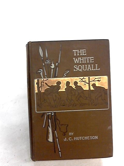 The White Squall: A Story of the Sargasso Sea by J C Hutcheson by J C Hutcheson