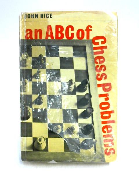 ABC of Chess Problems by John M. Rice