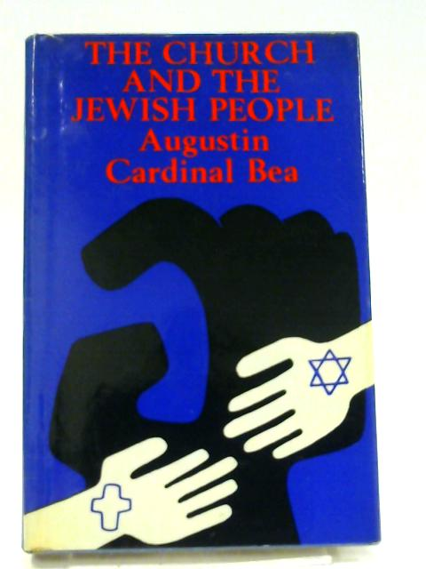 The Church and the Jewish People translated by Philip Loretz S. J. by Bea, Augustin Cardinal