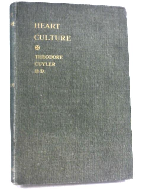 Heart-Culture by Theodore L. Cuyler