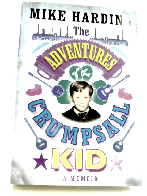 The Adventures of the Crumpsall Kid: A Memoir by Mike Harding