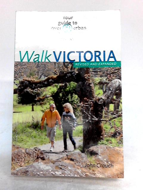Hike Victoria: Your Guide to 45 Hikes and Walks Around Victoria by John Crouch