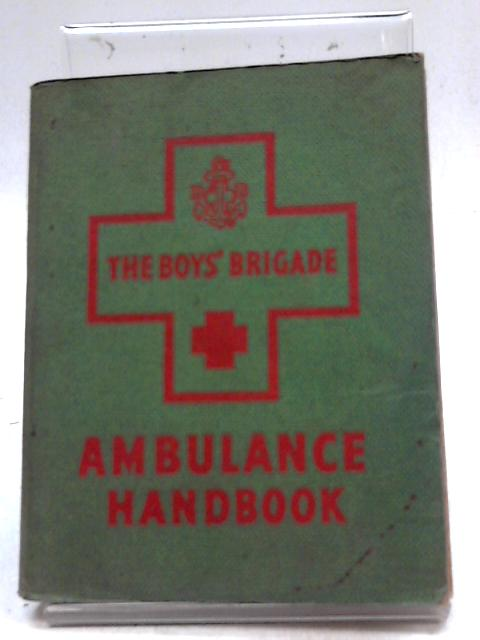 The Boys' Brigade Ambulance Handbook and Manual of First Aid 1955 impression by Unstated