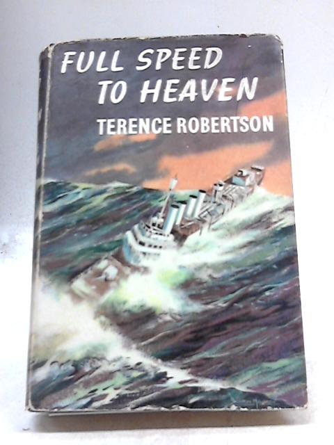 Full Speed To Heaven by Terence Robertson