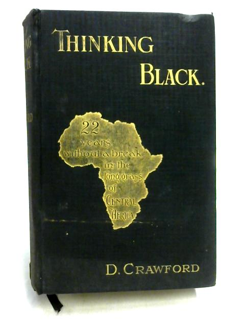 Thinking Black: 22 Years Without a Break in the Long Grass of Central Africa by Daniel Crawford