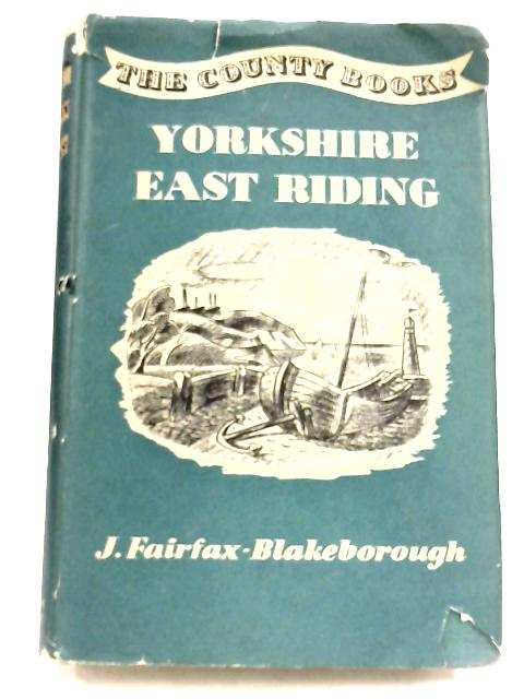 Yorkshire: East Riding by J. Fairfax-Blakeborough