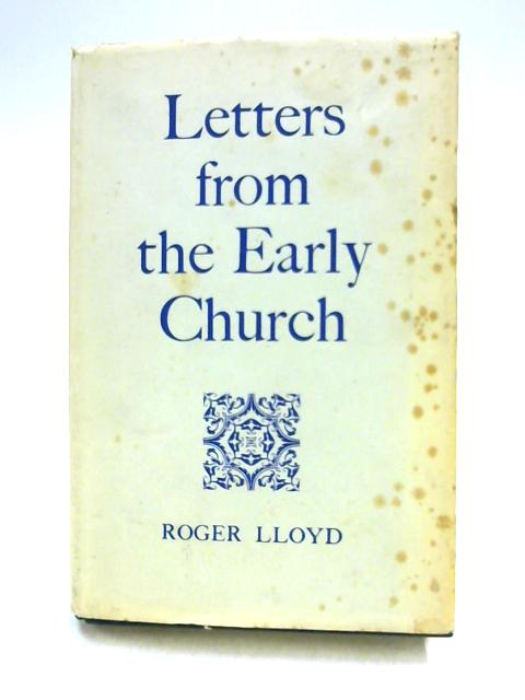 Letters from the Early Church by Roger Lloyd