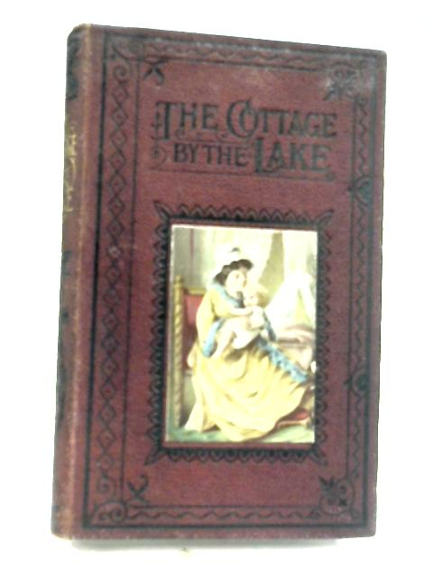 The Cottage by the Lake by Miss R. H. Schively