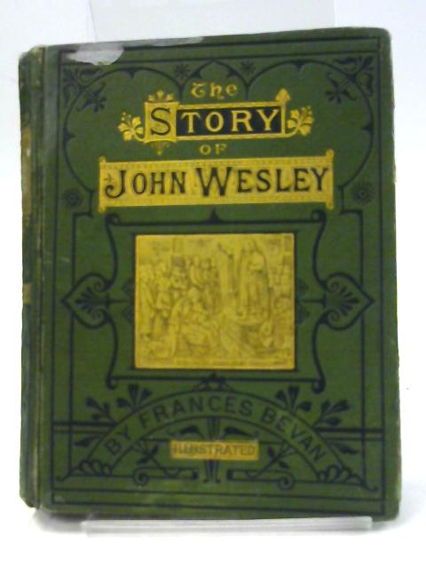 Story of John Wesley by Frances Bevan