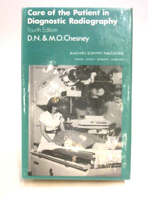 Care of the Patient in Diagnostic Radiography by D.N. Chesney