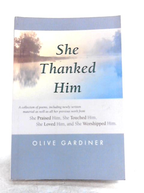 She Thanked Him: A Collection of Poems by Olive Gardiner
