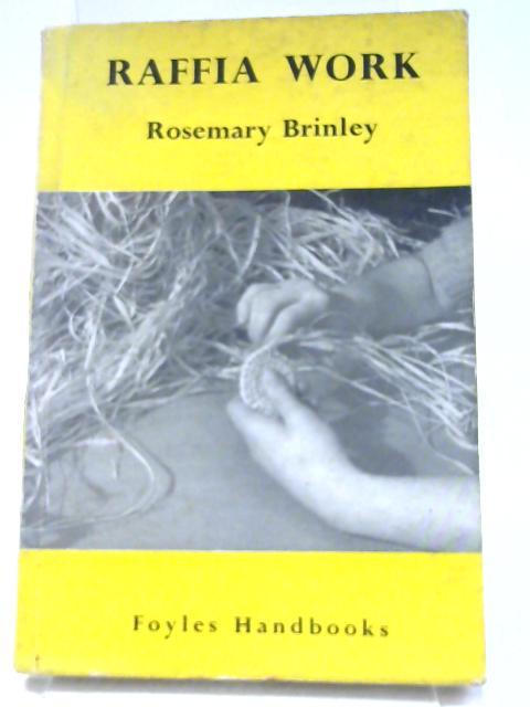 Raffia Work: Foyles Handbooks Series by Rosemary Brinley: ' Popular Handicrafts'