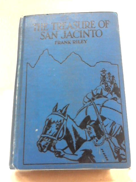 The Treasure Of San Jacinto by Frank Riley