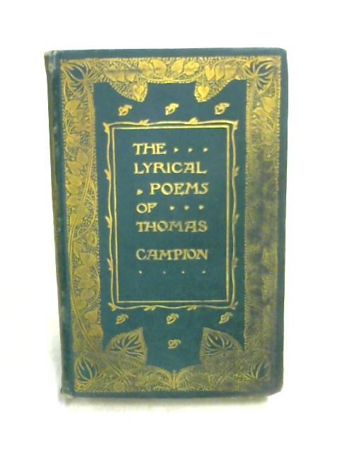 The Lyric Poems of Thomas Campion by E. by Ernest Rhys