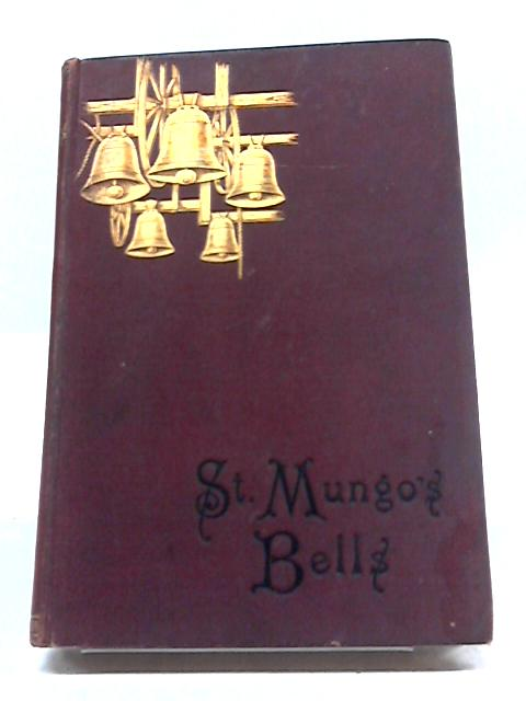 Saint Mungo's Bells; or Old Glasgow Stories Rung Out Anew by A. G Callant
