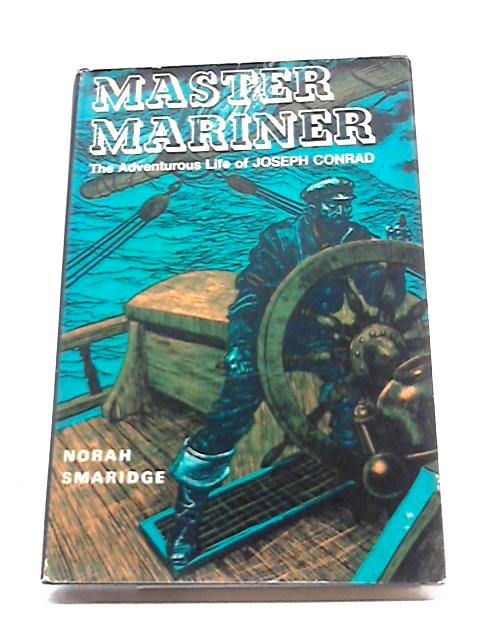 Master Mariner: The Adventurous Life of Joseph Conrad by Norah Smaridge