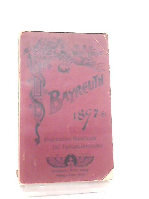 Bayreuth 1897 Praktisches Handbuch fur Festspielbesucher by Friedrich Wild