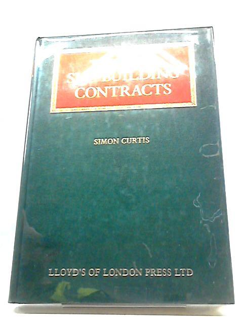 The Law of Shipbuilding Contracts (Lloyd's Shipping Law Library) by Simon Curtis
