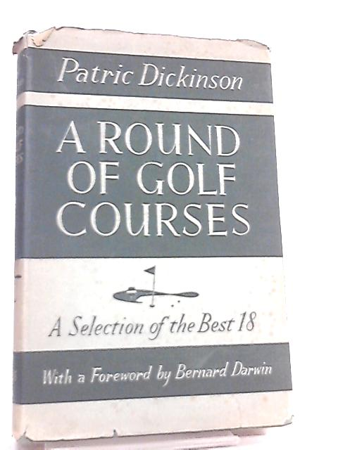 A Round of Golf Courses, A Selection of the Best Eighteen by Patric Dickinson