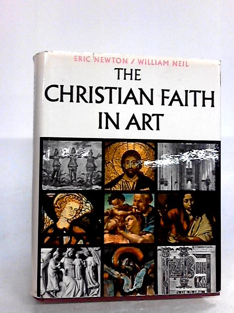 The Christian faith in Art by Newton, Eric