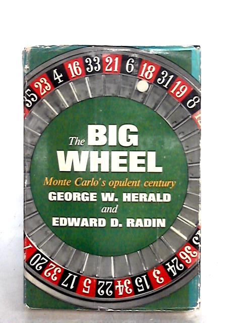 The Big Wheel: Monte Carlo's Opulent Century by Herald, George W; Radin, Edward D