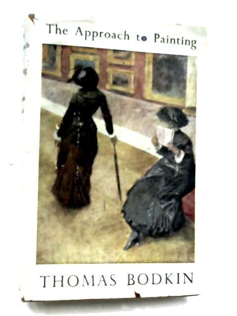 The Approach To Painting by Thomas Bodkin