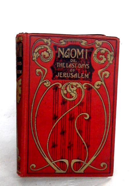 Naomi, or the last days of Jerusalem by Mrs J B Webb