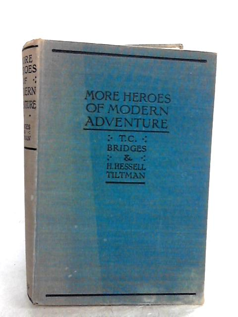 More Heroes of Modern Adventure by Bridges, T. C. and H. Hessell Tiltman