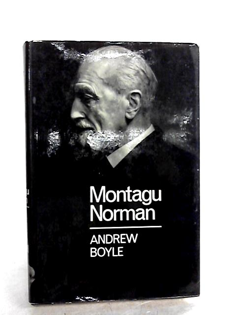 Montagu Norman: A Biography by Boyle, Andrew