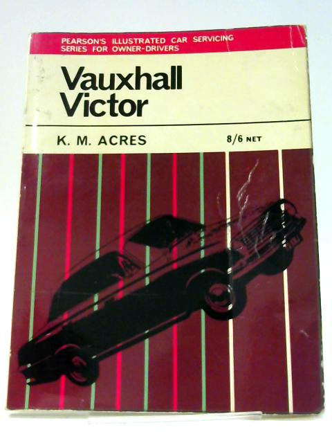 Vauxhall Victor saloons, estate cars and VX4 90 (Illustrated car servicing series for owner drivers) By Acres, Kathleen Mary