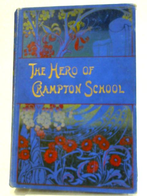 The Hero of Crampton School by Mrs. G. Forsyth Grant