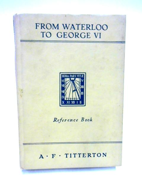 From Waterloo to King George VI By A.F. Titterton