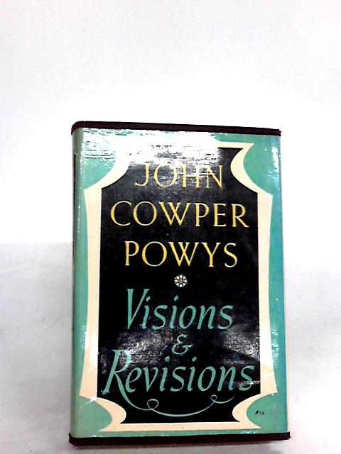 Visions and Revisions: A book of literary devotions by Powys, John Cowper
