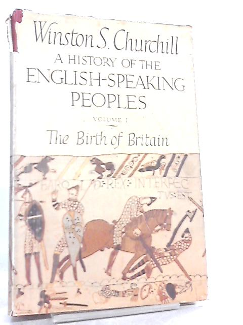 A History of the English Speaking People Vol I, The Birth of Britain by Winston S. Churchill