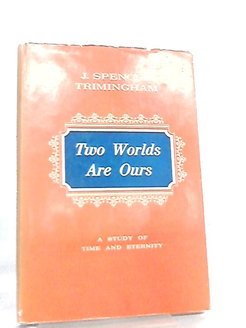 Two Worlds Are Ours by J. Spencer Trimingham