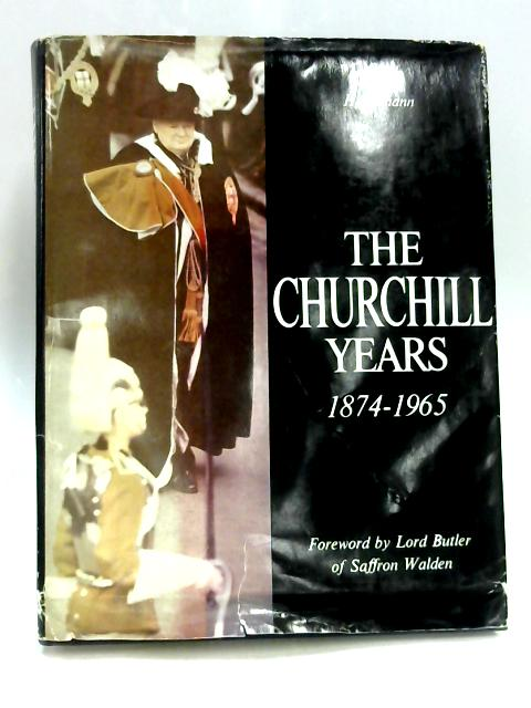 Churchill Years 1874-1965 By Lord Butler of Saffron Walden