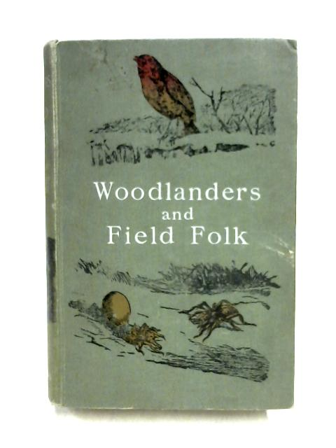Woodlanders and Field Folk: Sketches of Wild Life in Britain By J. Watson