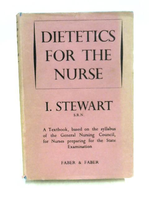 Dietetics for the Nurse by I. Stewart