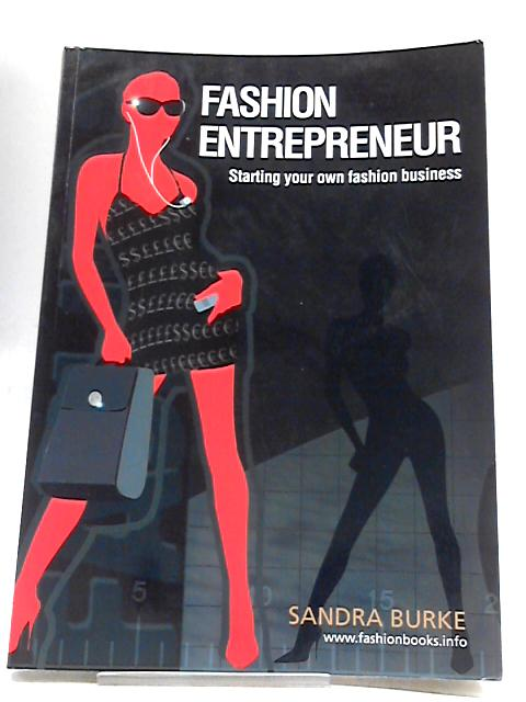 Fashion Entrepeneur: Starting Your Own Fashion Business (Fashion Design Series) By Sandra Burke