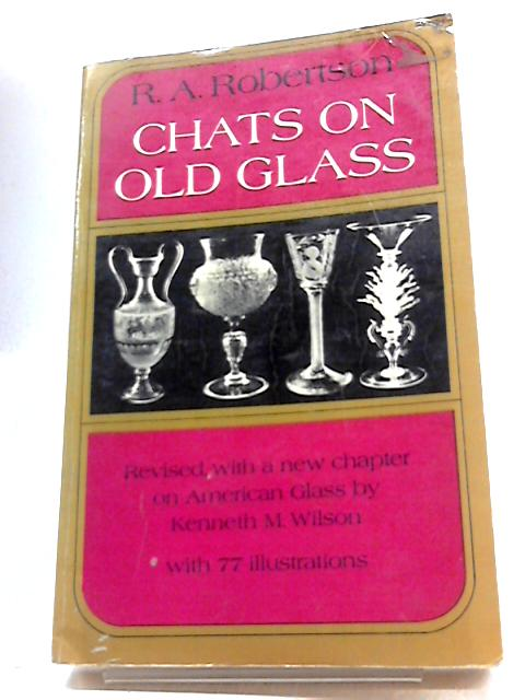 Chats on Old Glass by Robert Alexander Robertson