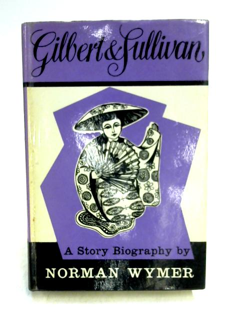 Gilbert and Sullivan by Norman Wymer