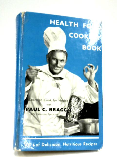 Health Food Cookery Book. by Paul C. Bragg