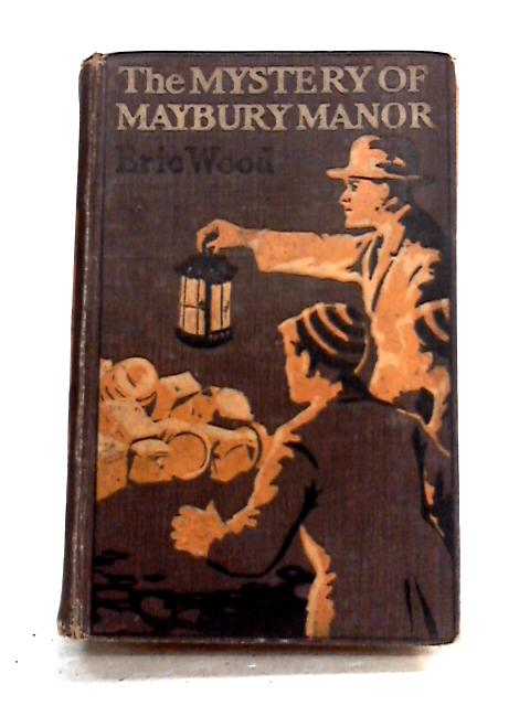 The Mystery of Maybury Manor by Eric Wood