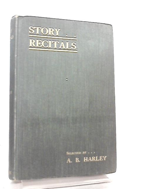 Story Recitals, in Poem and Prose by A. B. Harley
