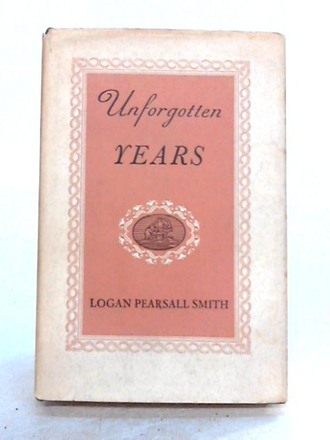 Unforgotten Years by Logan Pearsall Smith